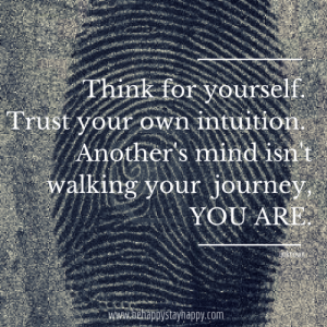 Think for yourself. Trust your own intuition.