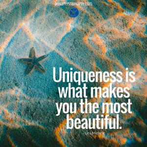 Uniqueness is what makes you the most beautiful.