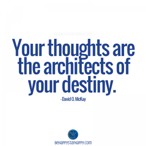Your thoughts are the architects of your destiny.